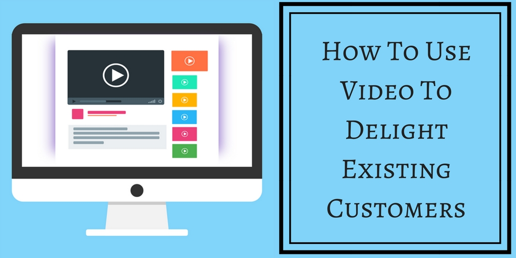 How-To-Use-Video-To-Delight-Existing-Customers